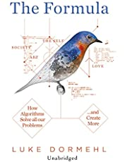 The Formula: How Algorithms Solve all our Problems…and Create More
