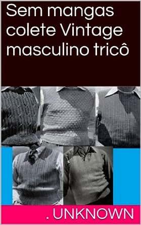 Amazon.com: Sem mangas colete Vintage masculino tricô (Portuguese