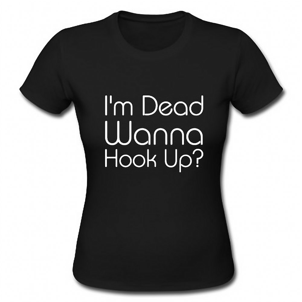I'm Dead Wanna Hook Up Funny Movie Quote Ladies Short Sleeve T-Shirt Tee