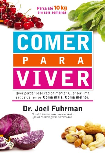 Comer para Viver (Portuguese Edition) - Kindle edition by Joel Fuhrman Md. Health, Fitness & Dieting Kindle eBooks @ Amazon.com.