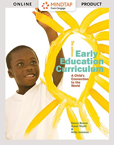 MindTap Education for Beaver/Wyatt/Jackman's Early Education Curriculum: A Child's Connection to the World, 7th Edition (Curriculum Software)
