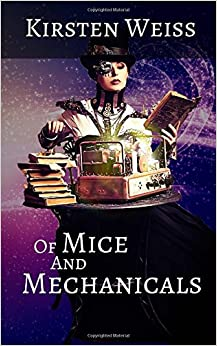 Of Mice and Mechanicals: A Steampunk Novel of Suspense: Volume 2 (Sensibility Grey)