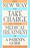 img - for The New Way to Take Charge of Your Medical Treatment: A Patient's Guide book / textbook / text book