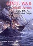 Civil War Small Arms of the U. S. Navy and Marine Corps, McAulay, John D., 0917218876