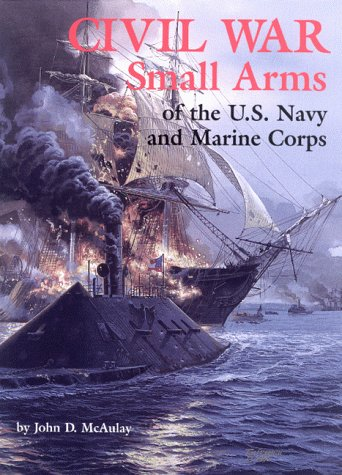 Civil War Small Arms of the U.S. Navy and Marine Corps (Military Small Arms)
