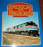 America's New Railroads, Robert S. Carper, 0498021793