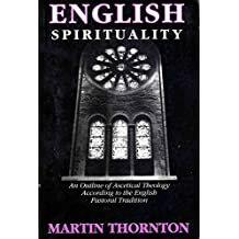 English Spirituality: An Outline of Ascetical Theology According to the English Pastoral Tradition