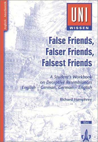 Uni-Wissen Anglistik/Amerikanistik/False Friends, Falser Friends, Falsest Friends: A Student's Workbook on Deceptive Resemblances. English-German/German-English
