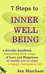 7 Steps to Inner Well-Being: a friendly handbook containing little Steps of Love and Happiness towards enjoying a happy, harmonious life