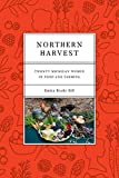 Northern Harvest: Twenty Michigan Women in Food and Farming
