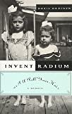 img - for Invent Radium or I'll Pull Your Hair: A Memoir book / textbook / text book