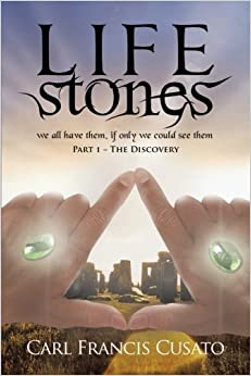 LifeStones: We All Have Them, If Only We Could See Them Part 1 - The Discovery by Carl Francis Cusato (2012-11-29)