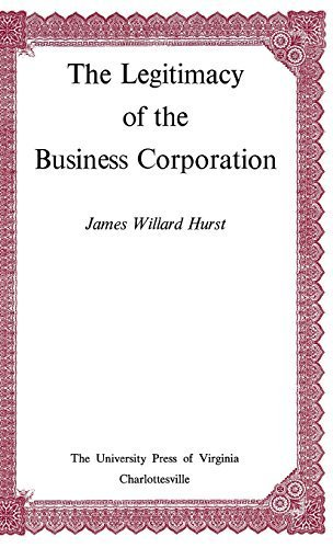 The Legitimacy of the Business Corporation in the Law of the United States, 1780-1970 by James Willard Hurst - In Mall Hurst