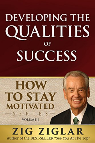 (Developing the Qualities of Success (How to Stay Motivated Book 1))