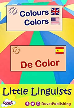 Colours / Colors / De Color: Little Linguists: English / Spanish, Inglés / Español (English Edition) de [Publishing, Duvet]