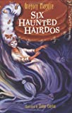 Six Haunted Hairdos, Gregory Maguire, 0395786266