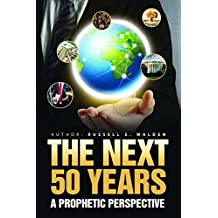 The Next 50 Years: A Prophetic Perspective