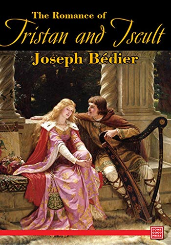 The Romance of Tristan and Iseult - (ANNOTATED) Original, Unabridged, Complete, Enriched [Oxford University Press]