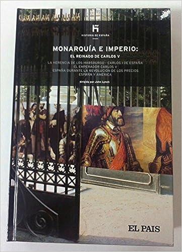 11. Monarquía e Imperio: el reinado de Carlos V: Amazon.es: Lynch, John; Faci Lacasta, Juan José: Libros