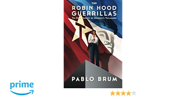 The Robin Hood Guerrillas: The Epic Journey of Uruguays Tupamaros: Amazon.es: Pablo Brum: Libros en idiomas extranjeros