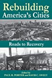 Rebuilding America's Cities : Roads to Recovery, , 0882850997