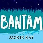 Bantam | Jackie Kay
