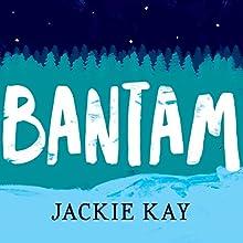 Bantam Audiobook by Jackie Kay Narrated by Jackie Kay