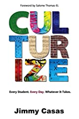 Eradicate Average! CULTURIZE Your School. Average schools don't inspire greatness—and greatness is what our world needs if we are going to produce world-changing learners. In Culturize, author and education leader Jimmy Casas shares insights ...