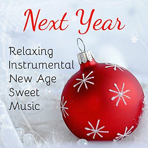 Next Year - Relaxing Instrumental New Age Sweet Music for Winter Time White Christmas Mindfulness Therapy and Well Being with Nature Piano Soothing Sounds