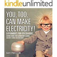 You, Too, Can Make Electricity! Experiments for 6th Graders - Science Book for Elementary School | Children's Science Education books