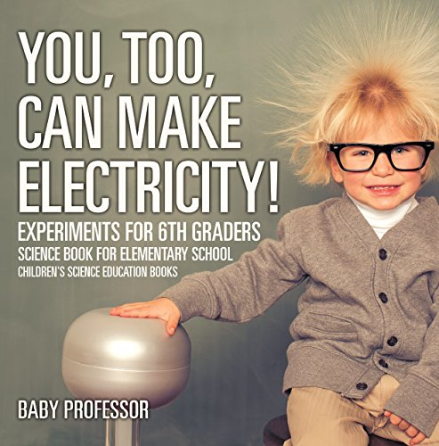 You, Too, Can Make Electricity! Experiments for 6th Graders - Science Book for Elementary School | Children's Science Education books Elementary Physics Kit