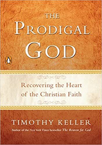 The Prodigal God: Recovering the Heart of the Christian