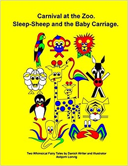 The 'Carnival in the Zoo' fairy tale and the 'Sleep-Sheep' fairy tale: Whimsical Stories: Volume 1 (Asbjorn Lonvig Fairy Tales)