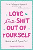 img - for Love the Sh!t Out of Yourself: Because Your Life Depends On It book / textbook / text book