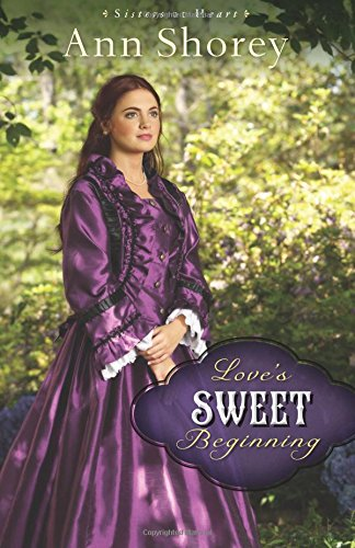 Love's Sweet Beginning: A Novel (Sisters at Heart) (Volume 3)