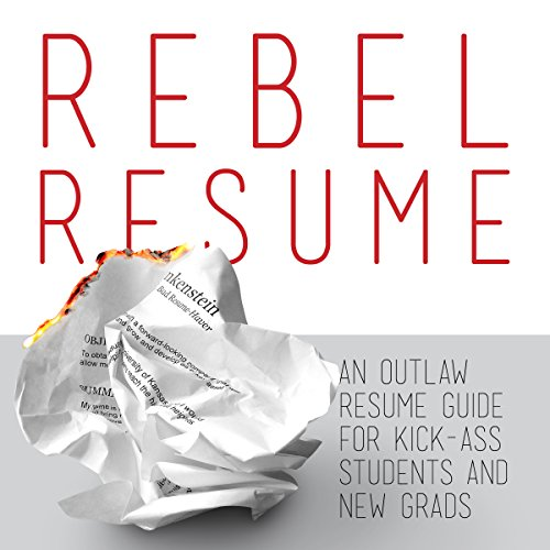 Rebel Resume: An Outlaw Guide to Kick-Ass Resumes for Students & New Grads