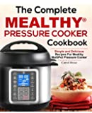 The Complete Mealthy™ Pressure Cooker Cookbook: Simple and Delicious Recipes For Mealthy MultiPot® Pressure Cooker