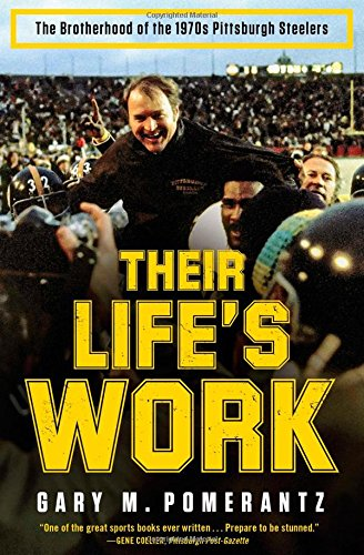 Their Life's Work: The Brotherhood of the 1970s Pittsburgh - Pittsburgh Steelers 1970s