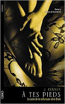 A tes pieds - tome 3 Aimer à lextrême