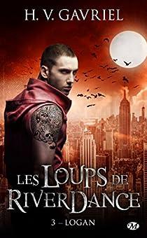 Les Loups de Riverdance, tome 3 : Logan par H. V. Gavriel