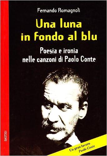 Una luna in fondo al blu. Poesia e ironia nelle canzoni di Paolo Conte