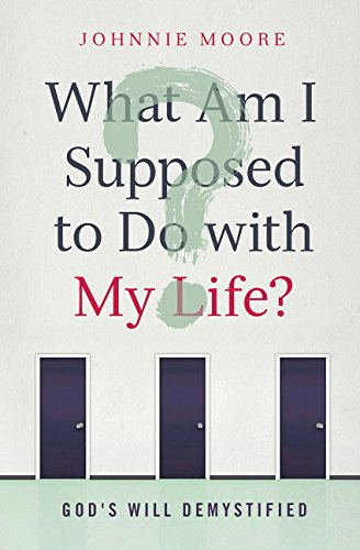 What Am I Supposed to Do with My Life?: God's Will Demystified