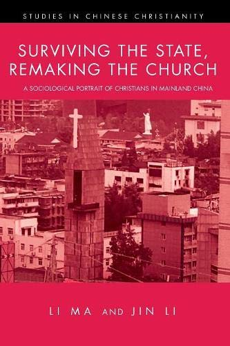 (Surviving the State, Remaking the Church: A Sociological Portrait of Christians in Mainland China (Studies in Chinese Christianity))