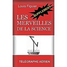 Les Merveilles de la science/Télégraphe aérien - Supplément (French Edition)