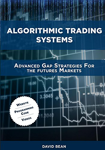 Algorithmic Trading Systems: Advanced Gap Strategies for the Futures Markets (English Edition)