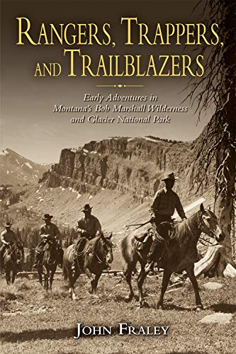 (Rangers, Trappers, and Trailblazers: Early Adventures in Montana's Bob Marshall Wilderness and Glacier National Park)