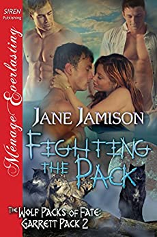 Fighting the Pack [Wolf Packs of Fate: Garrett Pack 2] (Siren Publishing Menage Everlasting) by [Jamison, Jane]