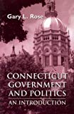 Connecticut Government and Politics : An Introduction, Rose, Gary L., 1888112166