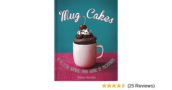 Mug cakes/(Mug Cakes: 40 Speedy Cakes to Make in a Microwave) (Spanish Edition): Mima Sinclair: 9786071137227: Amazon.com: Books