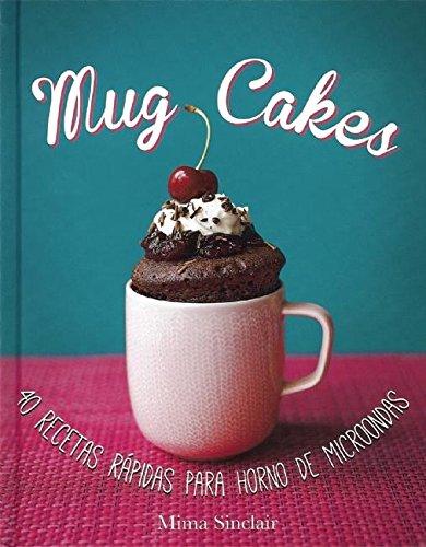Mug Cakes: 40 recetas rapidas para horno de microondas / 40 Speedy ...